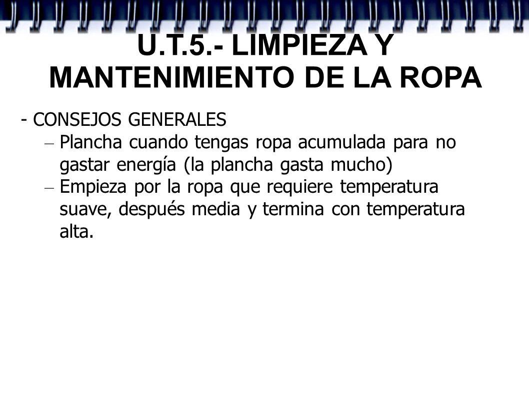 U.T.5.- LIMPIEZA Y MANTENIMIENTO DE LA ROPA - CONSEJOS GENERALES – Plancha cuando tengas ropa acumulada para no gastar energía (la plancha gasta mucho