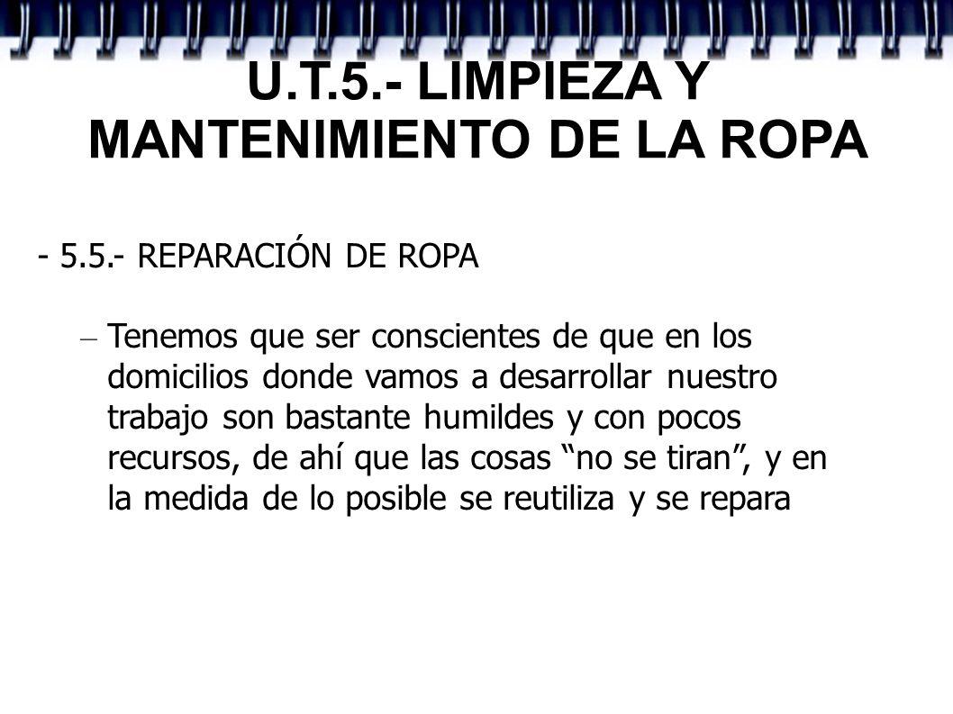 U.T.5.- LIMPIEZA Y MANTENIMIENTO DE LA ROPA - 5.5.- REPARACIÓN DE ROPA – Tenemos que ser conscientes de que en los domicilios donde vamos a desarrolla