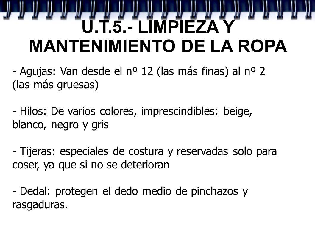 U.T.5.- LIMPIEZA Y MANTENIMIENTO DE LA ROPA - Agujas: Van desde el nº 12 (las más finas) al nº 2 (las más gruesas) - Hilos: De varios colores, impresc