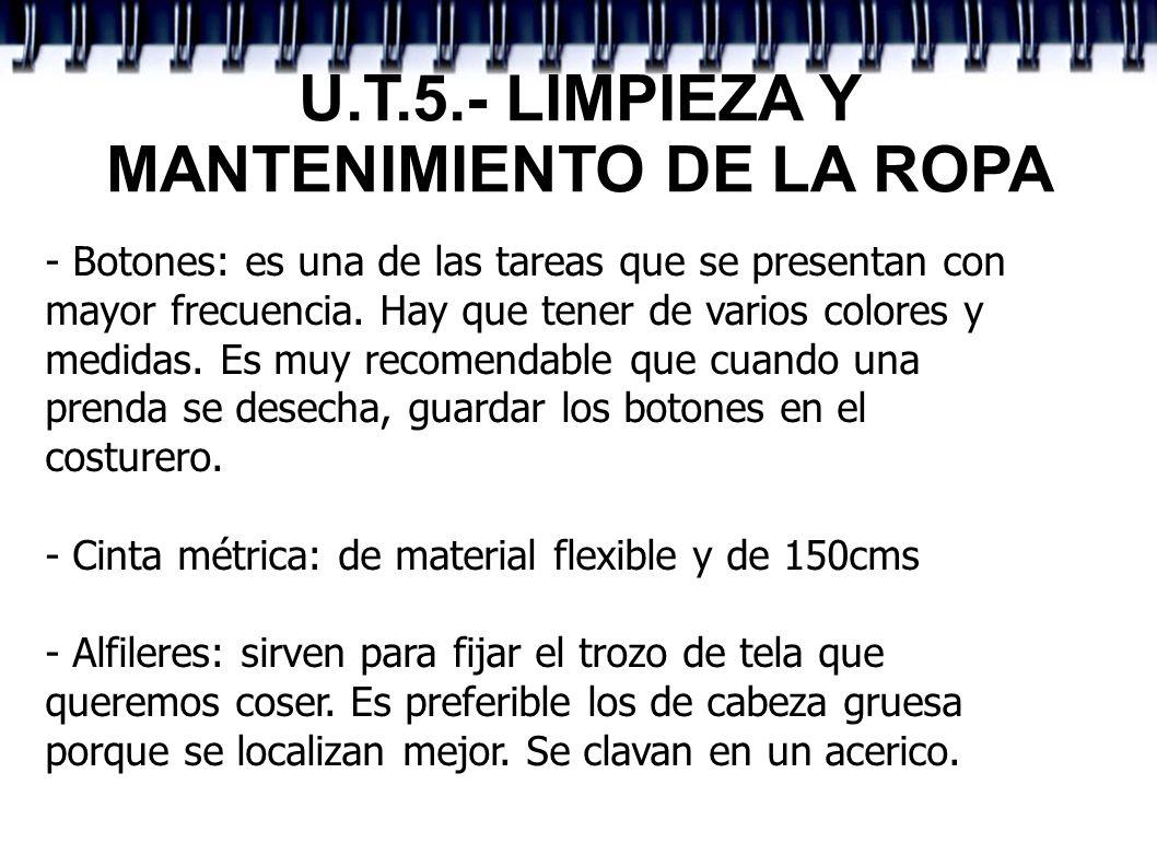 U.T.5.- LIMPIEZA Y MANTENIMIENTO DE LA ROPA - Botones: es una de las tareas que se presentan con mayor frecuencia. Hay que tener de varios colores y m