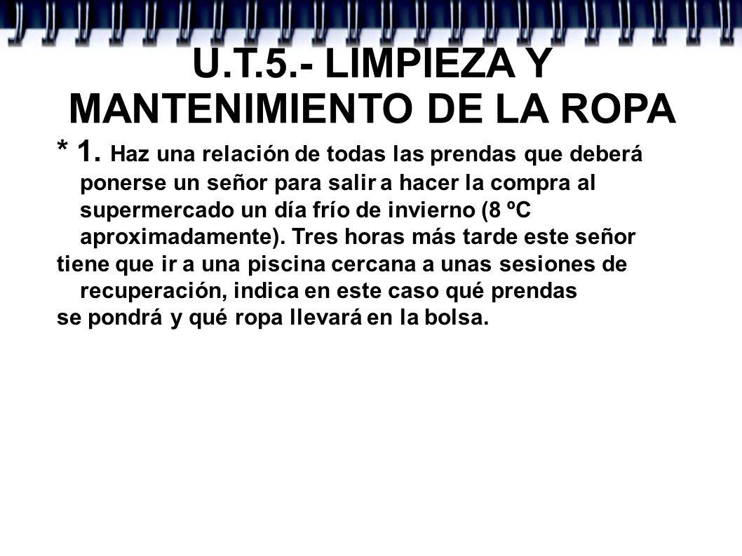 U.T.5.- LIMPIEZA Y MANTENIMIENTO DE LA ROPA PUESTO: calzoncillos, calcetines, camiseta interior, pantalón de invierno, camisa, jersey, (o chaleco) abrigo, bufanda, guantes, gorro, botas...