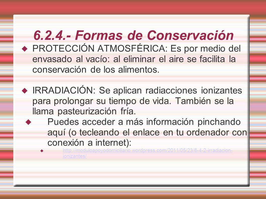6.2.4.- Formas de Conservación PROTECCIÓN ATMOSFÉRICA: Es por medio del envasado al vacío: al eliminar el aire se facilita la conservación de los alim
