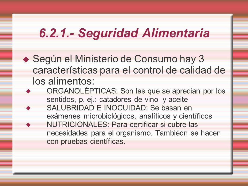6.2.1.- Seguridad Alimentaria Según el Ministerio de Consumo hay 3 características para el control de calidad de los alimentos: ORGANOLÉPTICAS: Son la