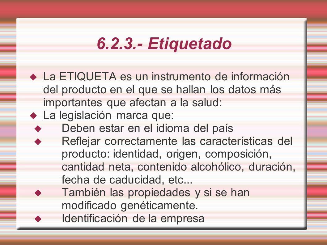 6.2.3.- Etiquetado La ETIQUETA es un instrumento de información del producto en el que se hallan los datos más importantes que afectan a la salud: La