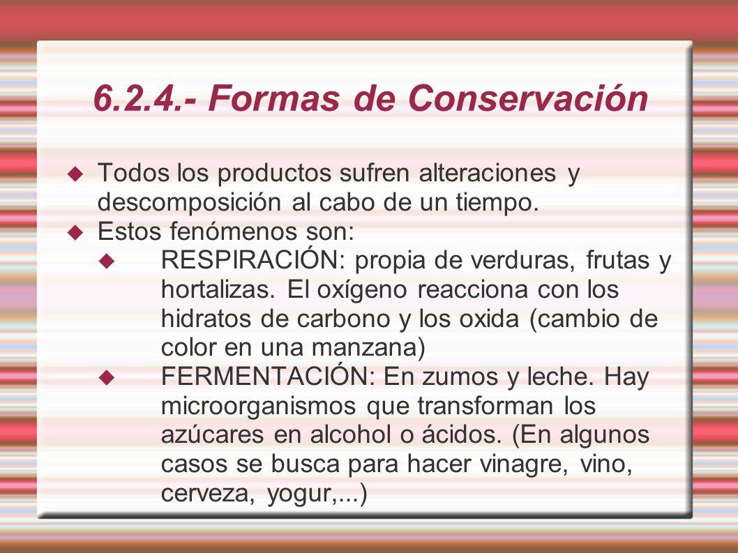 6.2.4.- Formas de Conservación Todos los productos sufren alteraciones y descomposición al cabo de un tiempo. Estos fenómenos son: RESPIRACIÓN: propia