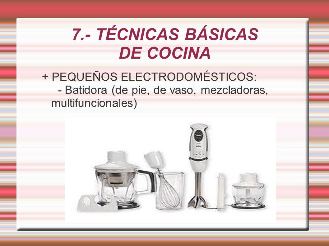 7.- TÉCNICAS BÁSICAS DE COCINA + PEQUEÑOS ELECTRODOMÉSTICOS: - Batidora (de pie, de vaso, mezcladoras, multifuncionales)