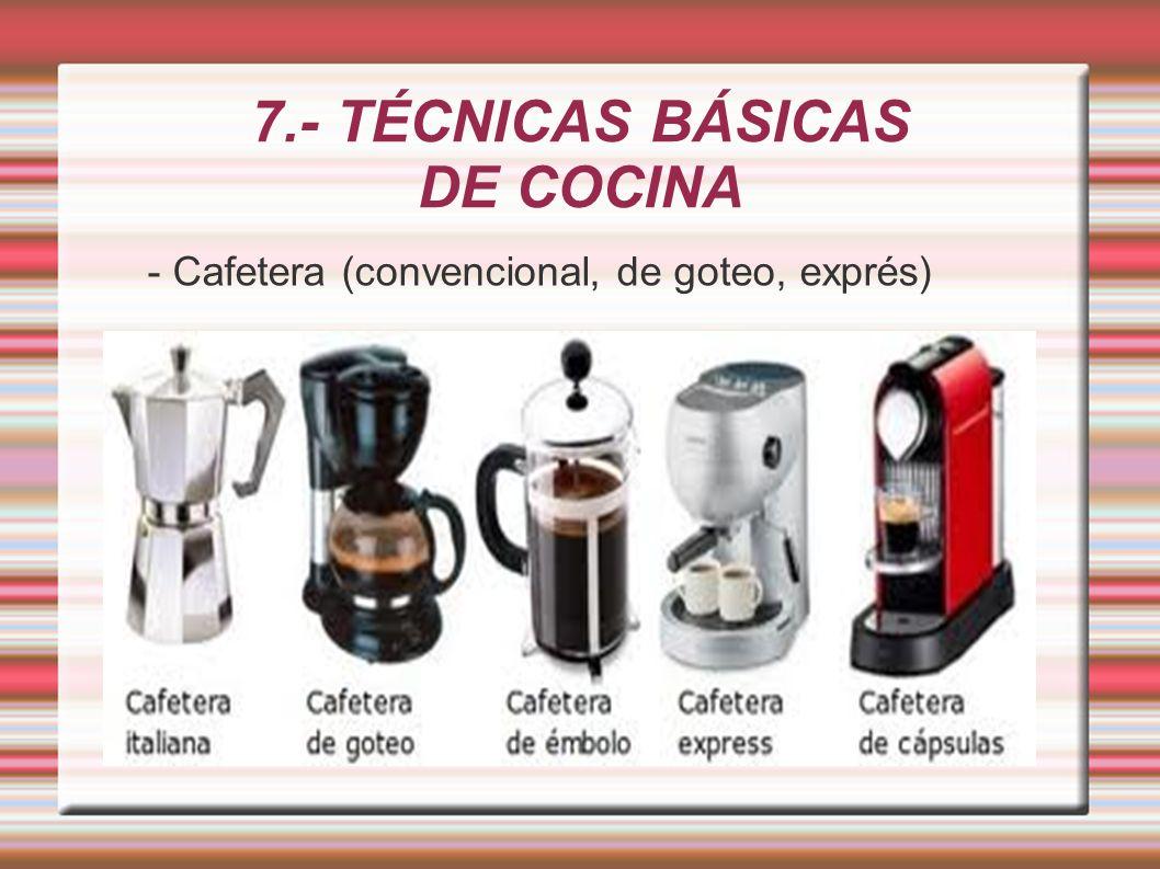 7.- TÉCNICAS BÁSICAS DE COCINA - Cafetera (convencional, de goteo, exprés)