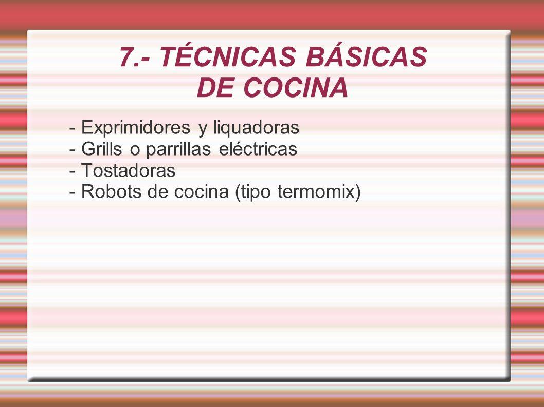 7.- TÉCNICAS BÁSICAS DE COCINA - Exprimidores y liquadoras - Grills o parrillas eléctricas - Tostadoras - Robots de cocina (tipo termomix)