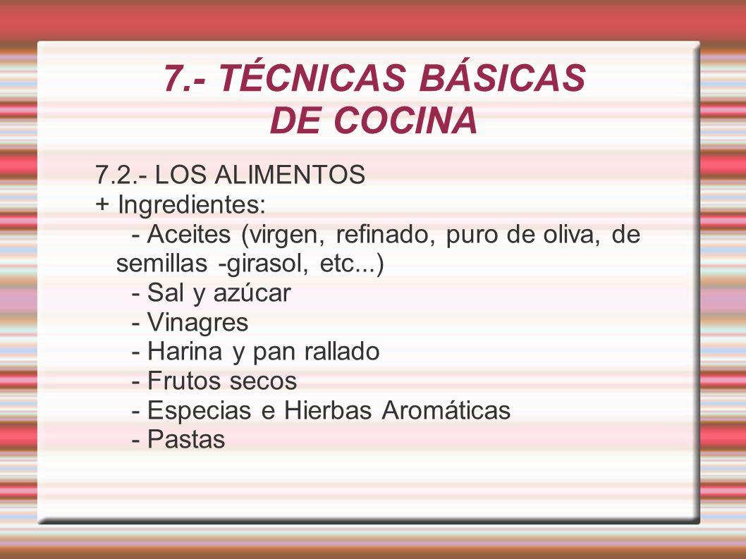 7.- TÉCNICAS BÁSICAS DE COCINA 7.2.- LOS ALIMENTOS + Ingredientes: - Aceites (virgen, refinado, puro de oliva, de semillas -girasol, etc...) - Sal y a
