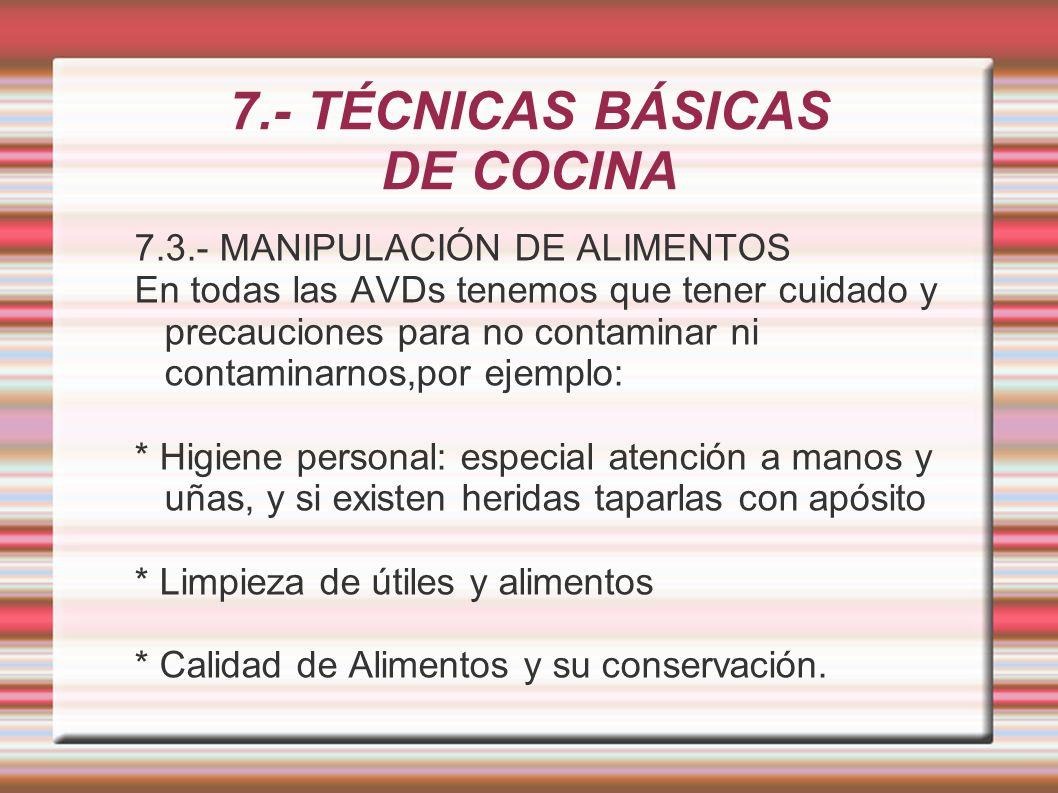 7.- TÉCNICAS BÁSICAS DE COCINA 7.3.- MANIPULACIÓN DE ALIMENTOS En todas las AVDs tenemos que tener cuidado y precauciones para no contaminar ni contam