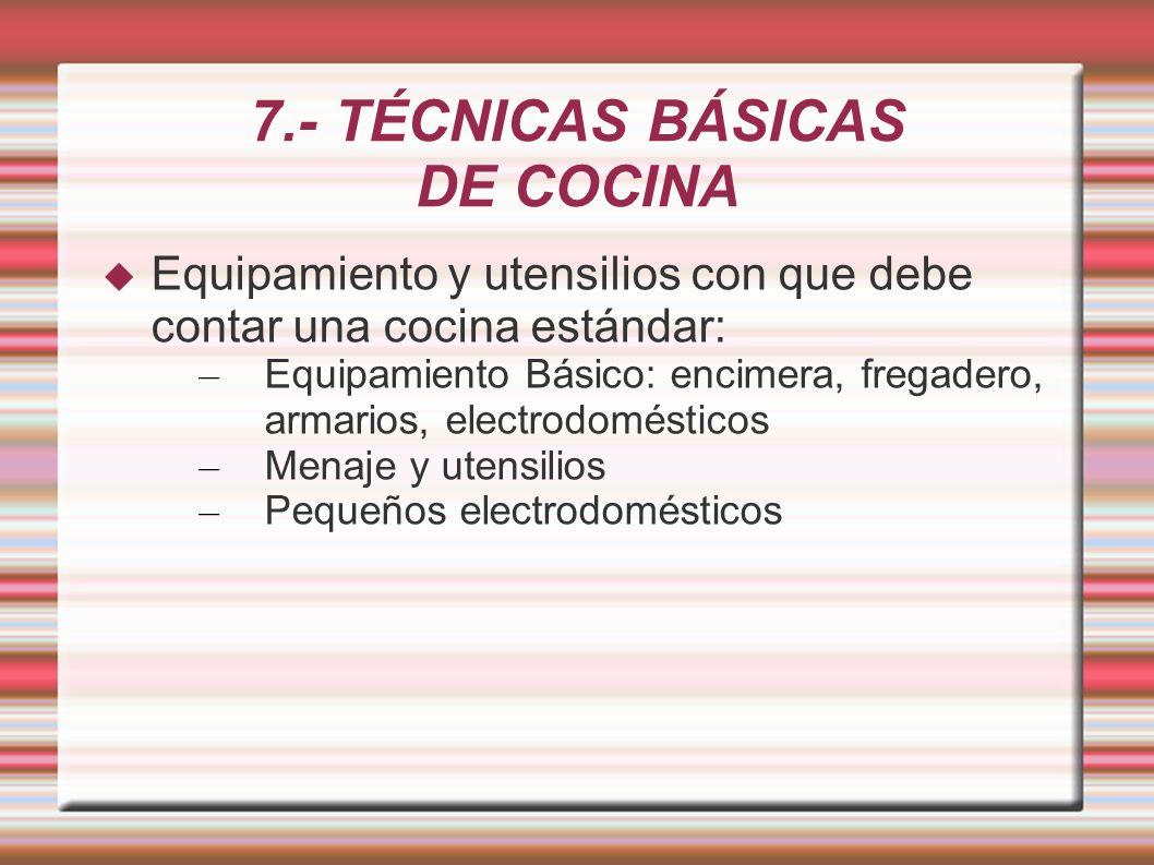 7.- TÉCNICAS BÁSICAS DE COCINA Equipamiento y utensilios con que debe contar una cocina estándar: – Equipamiento Básico: encimera, fregadero, armarios