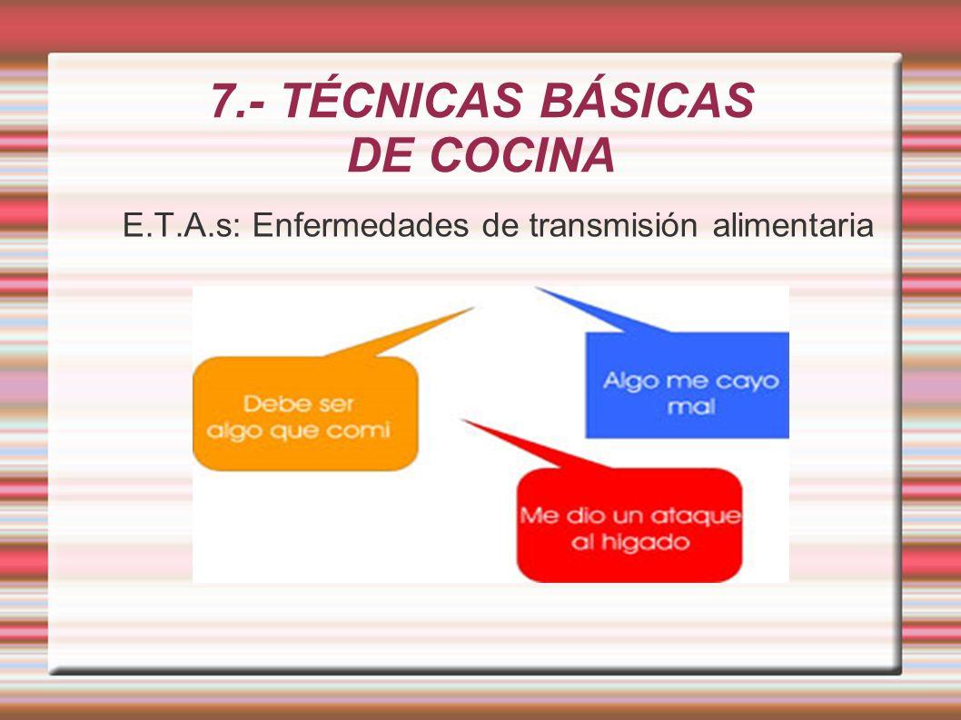 7.- TÉCNICAS BÁSICAS DE COCINA E.T.A.s: Enfermedades de transmisión alimentaria