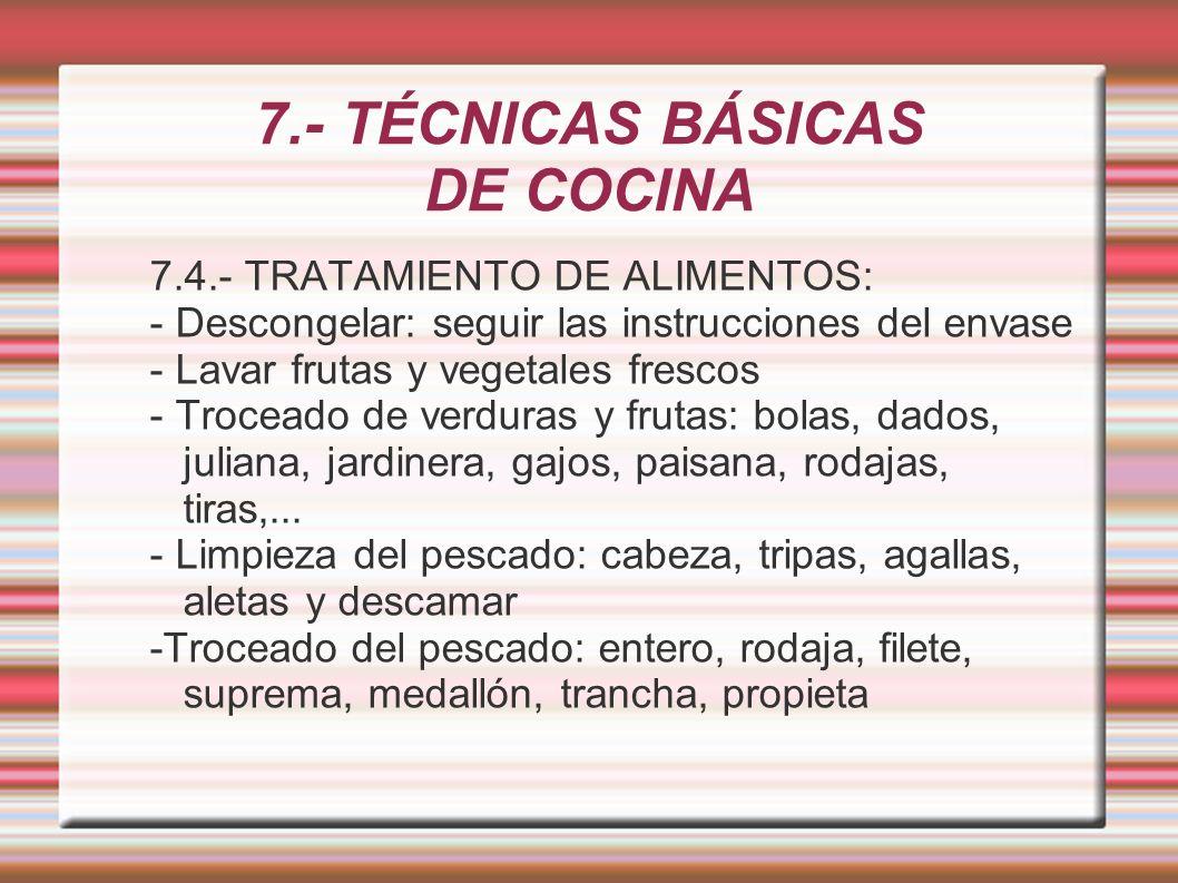7.- TÉCNICAS BÁSICAS DE COCINA 7.4.- TRATAMIENTO DE ALIMENTOS: - Descongelar: seguir las instrucciones del envase - Lavar frutas y vegetales frescos -