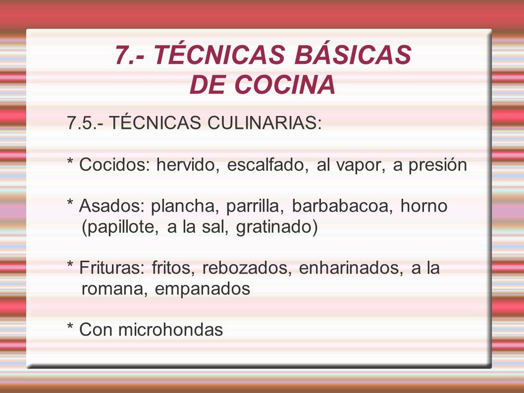 7.- TÉCNICAS BÁSICAS DE COCINA 7.5.- TÉCNICAS CULINARIAS: * Cocidos: hervido, escalfado, al vapor, a presión * Asados: plancha, parrilla, barbabacoa,