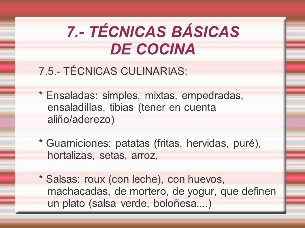7.- TÉCNICAS BÁSICAS DE COCINA 7.5.- TÉCNICAS CULINARIAS: * Ensaladas: simples, mixtas, empedradas, ensaladillas, tibias (tener en cuenta aliño/aderez
