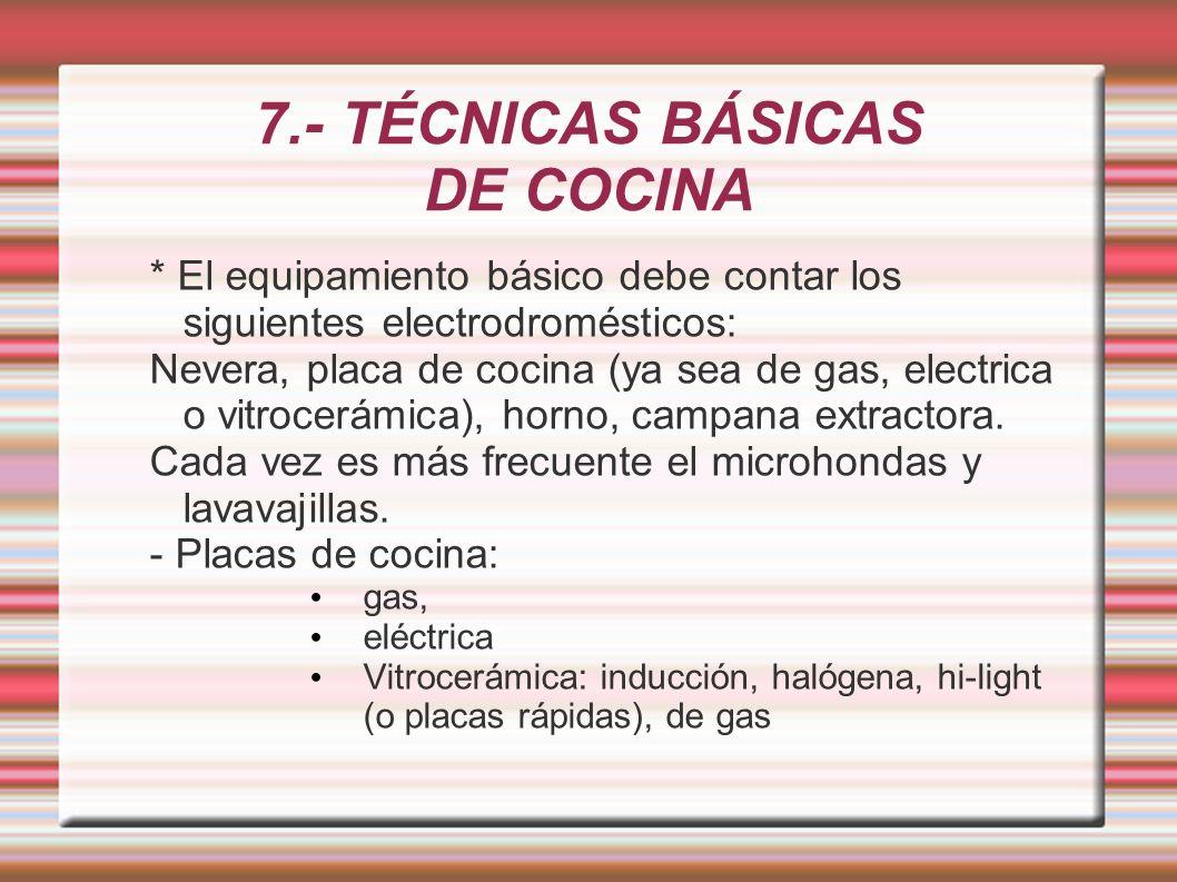 7.- TÉCNICAS BÁSICAS DE COCINA * El equipamiento básico debe contar los siguientes electrodromésticos: Nevera, placa de cocina (ya sea de gas, electri