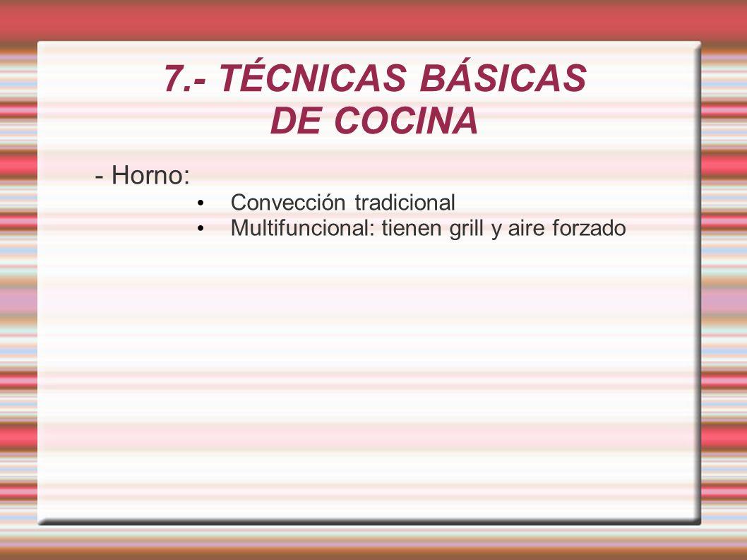 7.- TÉCNICAS BÁSICAS DE COCINA - Horno: Convección tradicional Multifuncional: tienen grill y aire forzado