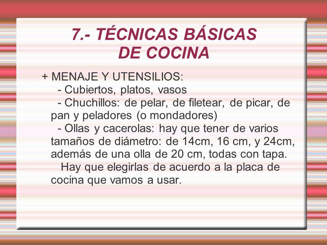7.- TÉCNICAS BÁSICAS DE COCINA + MENAJE Y UTENSILIOS: - Cubiertos, platos, vasos - Chuchillos: de pelar, de filetear, de picar, de pan y peladores (o