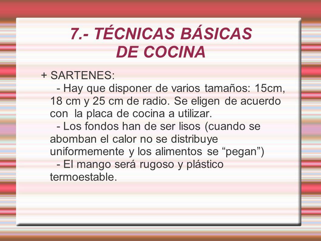 7.- TÉCNICAS BÁSICAS DE COCINA + SARTENES: - Hay que disponer de varios tamaños: 15cm, 18 cm y 25 cm de radio. Se eligen de acuerdo con la placa de co