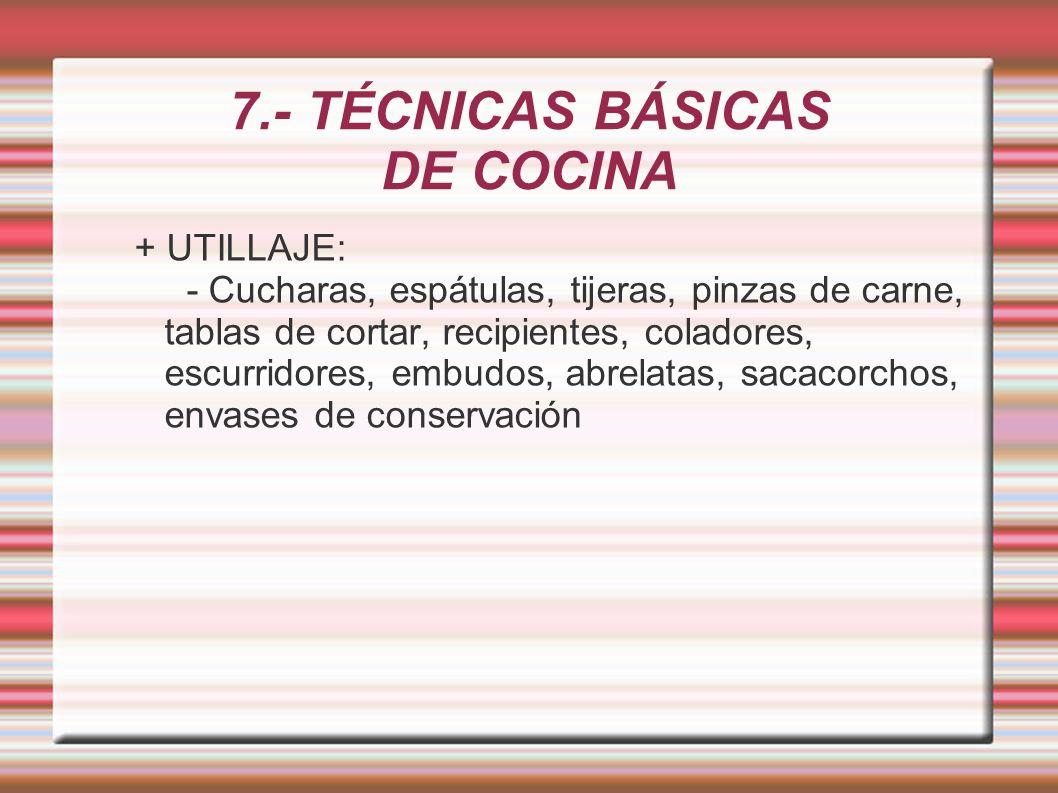 7.- TÉCNICAS BÁSICAS DE COCINA + UTILLAJE: - Cucharas, espátulas, tijeras, pinzas de carne, tablas de cortar, recipientes, coladores, escurridores, em