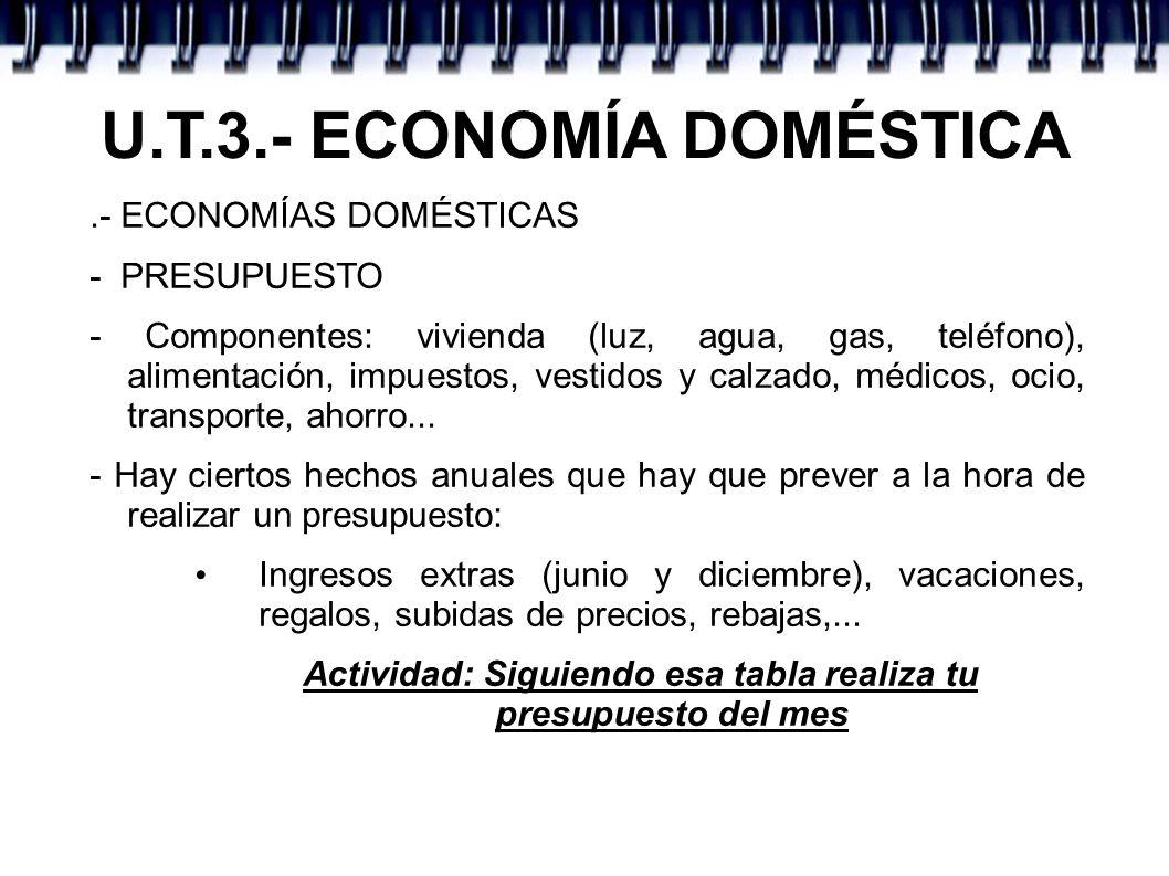 U.T.3.- ECONOMÍA DOMÉSTICA.- ECONOMÍAS DOMÉSTICAS - PRESUPUESTO - Componentes: vivienda (luz, agua, gas, teléfono), alimentación, impuestos, vestidos