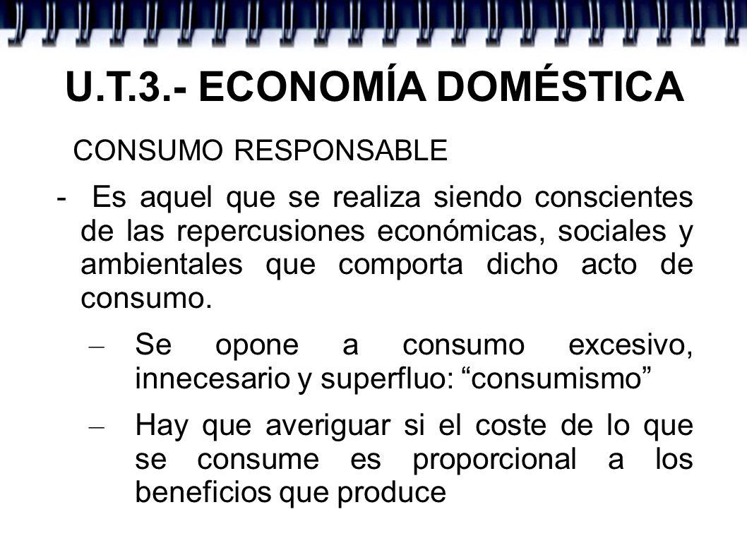 U.T.3.- ECONOMÍA DOMÉSTICA ECONOMÍAS DOMÉSTICAS - PRESUPUESTO FAMILIAR – Administrar una economía doméstica consiste en planificar, organizar, dirigir, ejecutar, supervisar y evaluar cada uno de los procesos monetarios de la unidad convivencial.