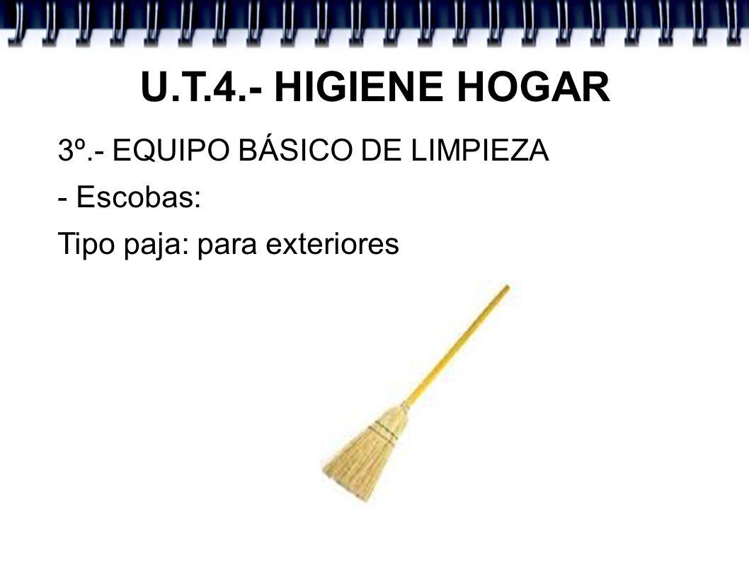 U.T.4.- HIGIENE HOGAR 3º.- EQUIPO BÁSICO DE LIMPIEZA - Escobas: Tipo paja: para exteriores