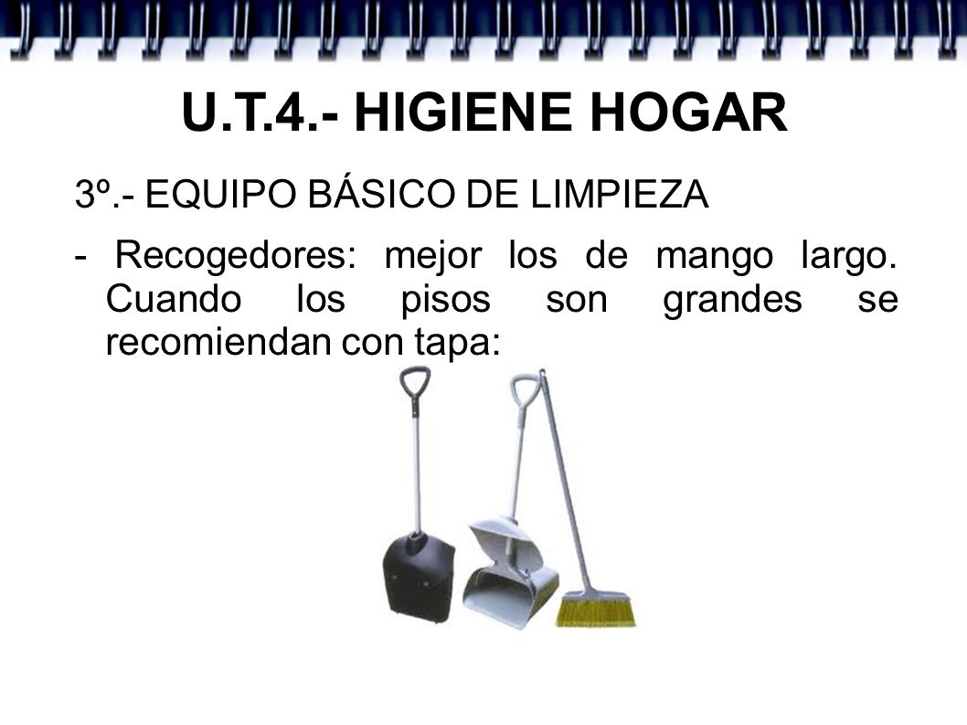U.T.4.- HIGIENE HOGAR 3º.- EQUIPO BÁSICO DE LIMPIEZA - Recogedores: mejor los de mango largo. Cuando los pisos son grandes se recomiendan con tapa: