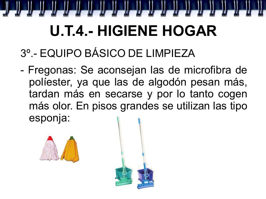 U.T.4.- HIGIENE HOGAR 3º.- EQUIPO BÁSICO DE LIMPIEZA - Fregonas: Se aconsejan las de microfibra de políester, ya que las de algodón pesan más, tardan