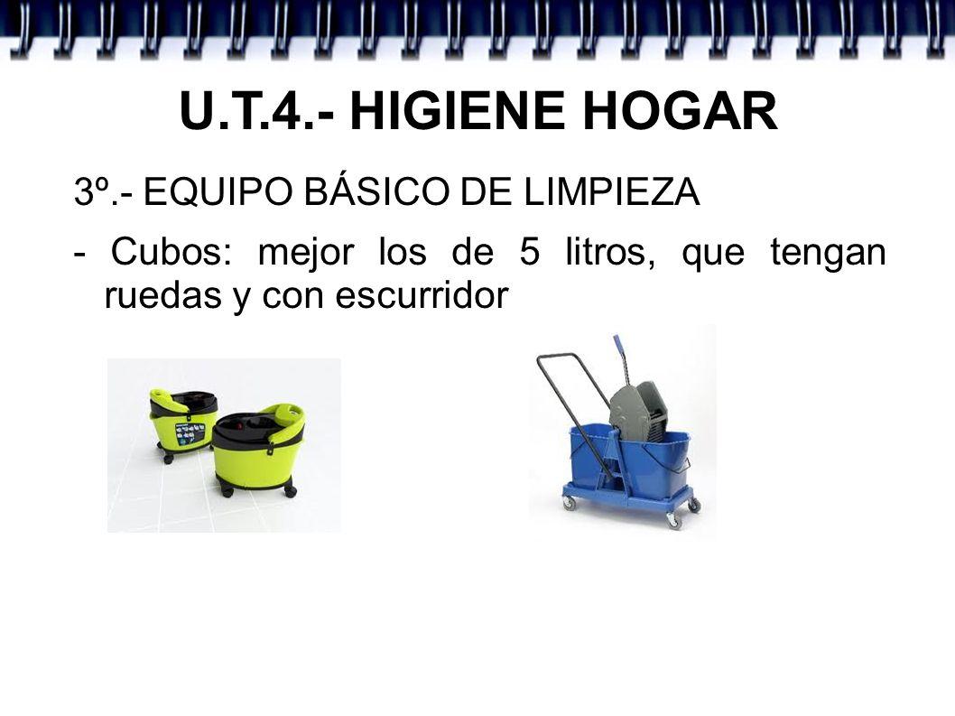 U.T.4.- HIGIENE HOGAR 3º.- EQUIPO BÁSICO DE LIMPIEZA - Cubos: mejor los de 5 litros, que tengan ruedas y con escurridor