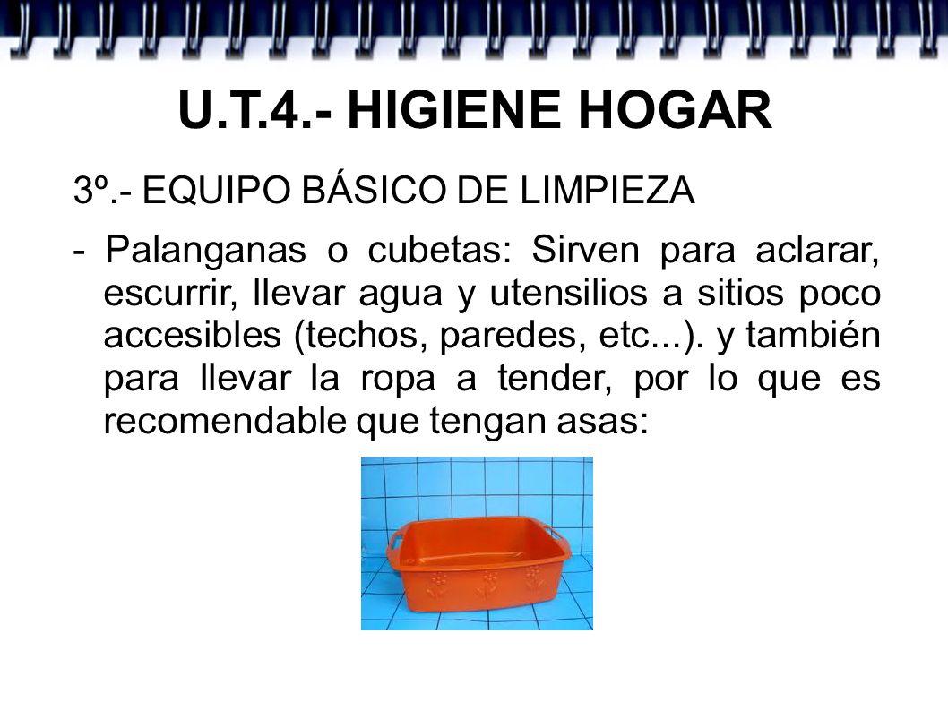 U.T.4.- HIGIENE HOGAR 3º.- EQUIPO BÁSICO DE LIMPIEZA - Palanganas o cubetas: Sirven para aclarar, escurrir, llevar agua y utensilios a sitios poco acc