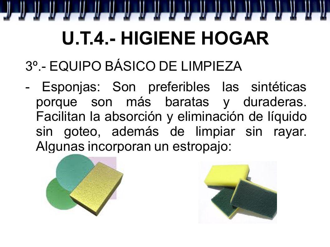 U.T.4.- HIGIENE HOGAR 3º.- EQUIPO BÁSICO DE LIMPIEZA - Esponjas: Son preferibles las sintéticas porque son más baratas y duraderas. Facilitan la absor