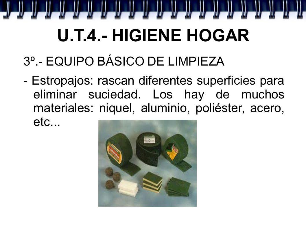 U.T.4.- HIGIENE HOGAR 3º.- EQUIPO BÁSICO DE LIMPIEZA - Estropajos: rascan diferentes superficies para eliminar suciedad. Los hay de muchos materiales: