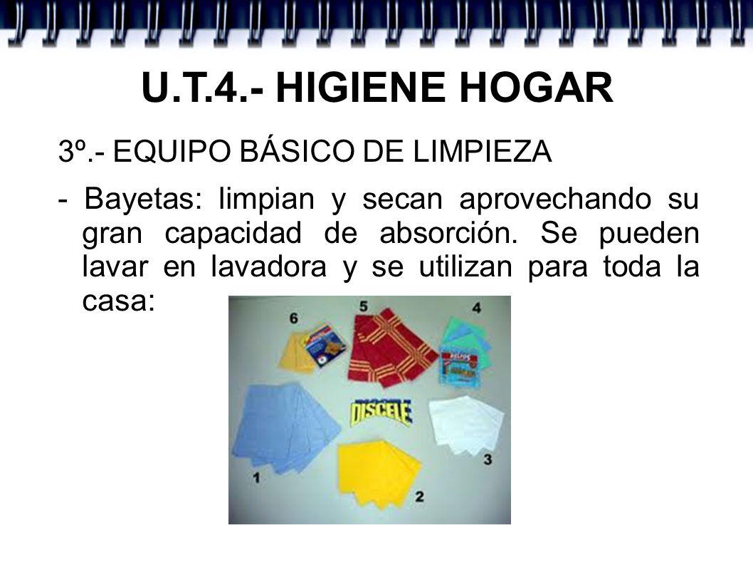 U.T.4.- HIGIENE HOGAR 3º.- EQUIPO BÁSICO DE LIMPIEZA - Bayetas: limpian y secan aprovechando su gran capacidad de absorción. Se pueden lavar en lavado