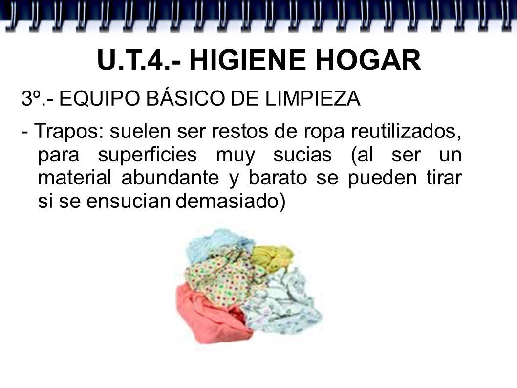 U.T.4.- HIGIENE HOGAR 3º.- EQUIPO BÁSICO DE LIMPIEZA - Trapos: suelen ser restos de ropa reutilizados, para superficies muy sucias (al ser un material