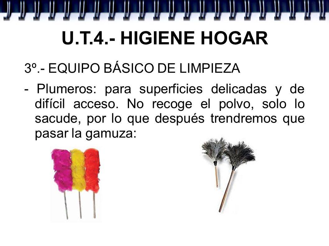U.T.4.- HIGIENE HOGAR 3º.- EQUIPO BÁSICO DE LIMPIEZA - Plumeros: para superficies delicadas y de difícil acceso. No recoge el polvo, solo lo sacude, p