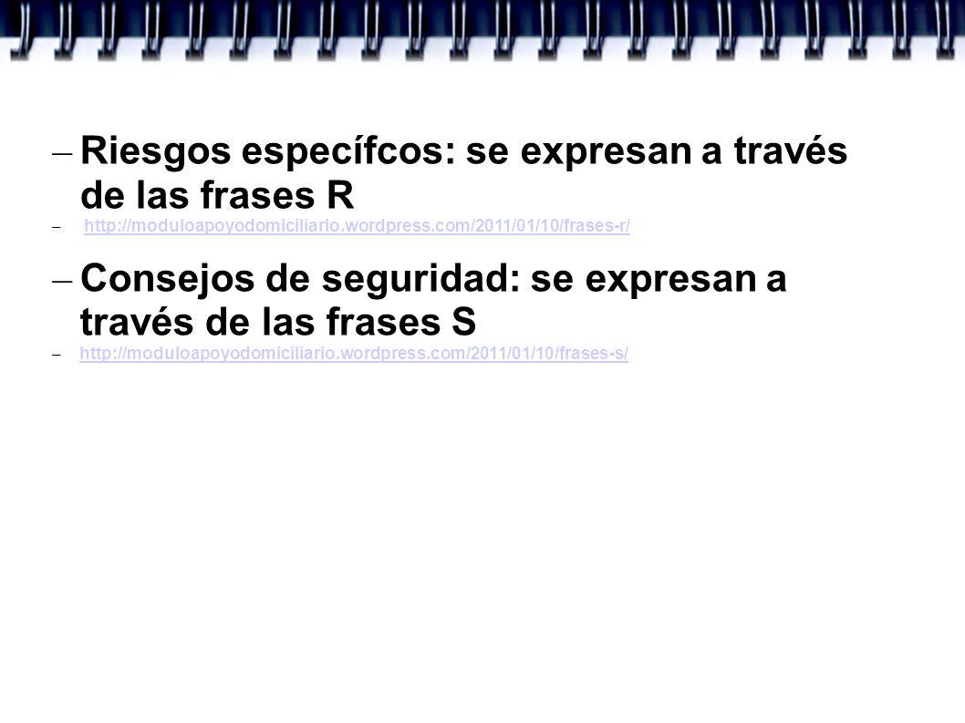 – Riesgos específcos: se expresan a través de las frases R – http://moduloapoyodomiciliario.wordpress.com/2011/01/10/frases-r/http://moduloapoyodomici