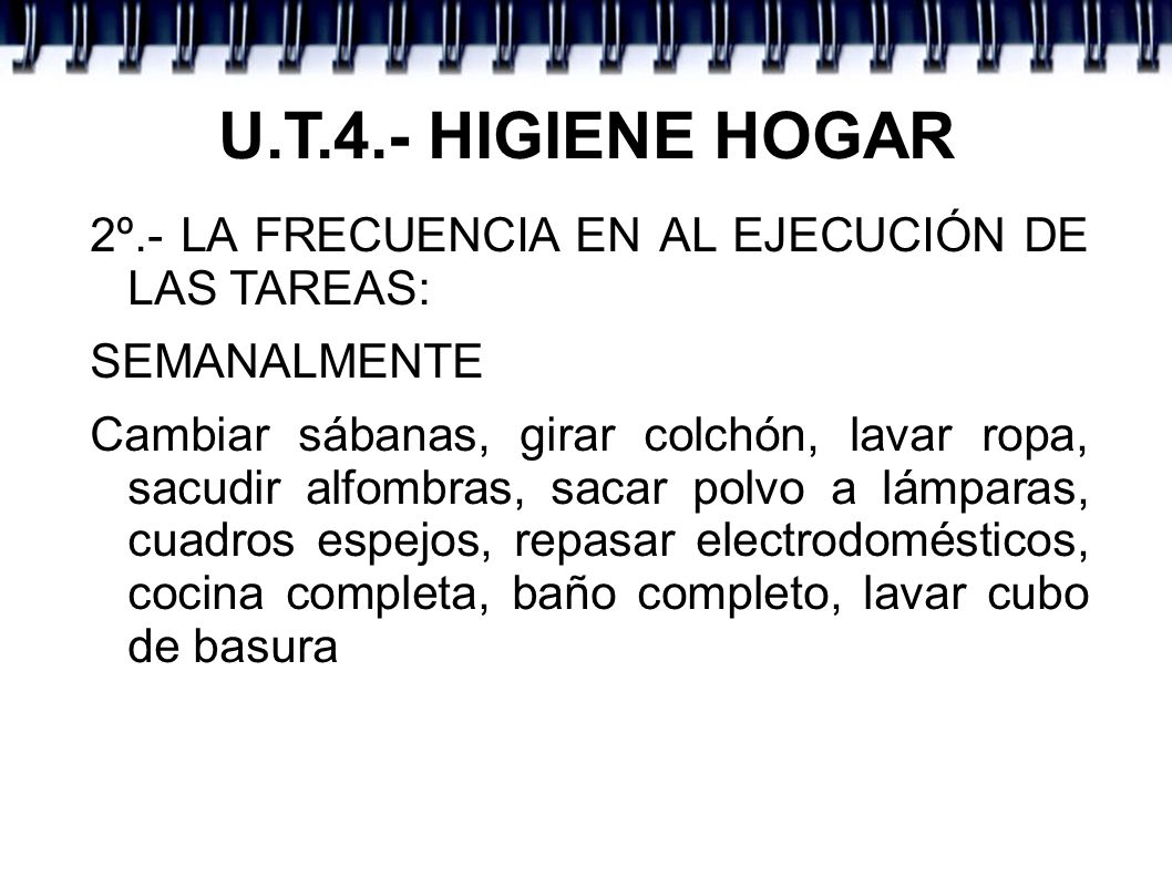 U.T.4.- HIGIENE HOGAR 2º.- LA FRECUENCIA EN AL EJECUCIÓN DE LAS TAREAS: MENSUALMENTE Nevera por dentro, azulejos, cortinas y colchas, techos, ordenar interior de armarios