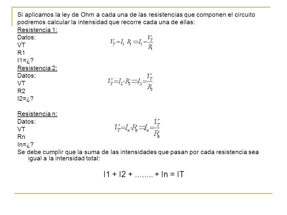 Si aplicamos la ley de Ohm a cada una de las resistencias que componen el circuito podremos calcular la intensidad que recorre cada una de ellas: Resistencia 1: Datos: VT R1 I1=¿.