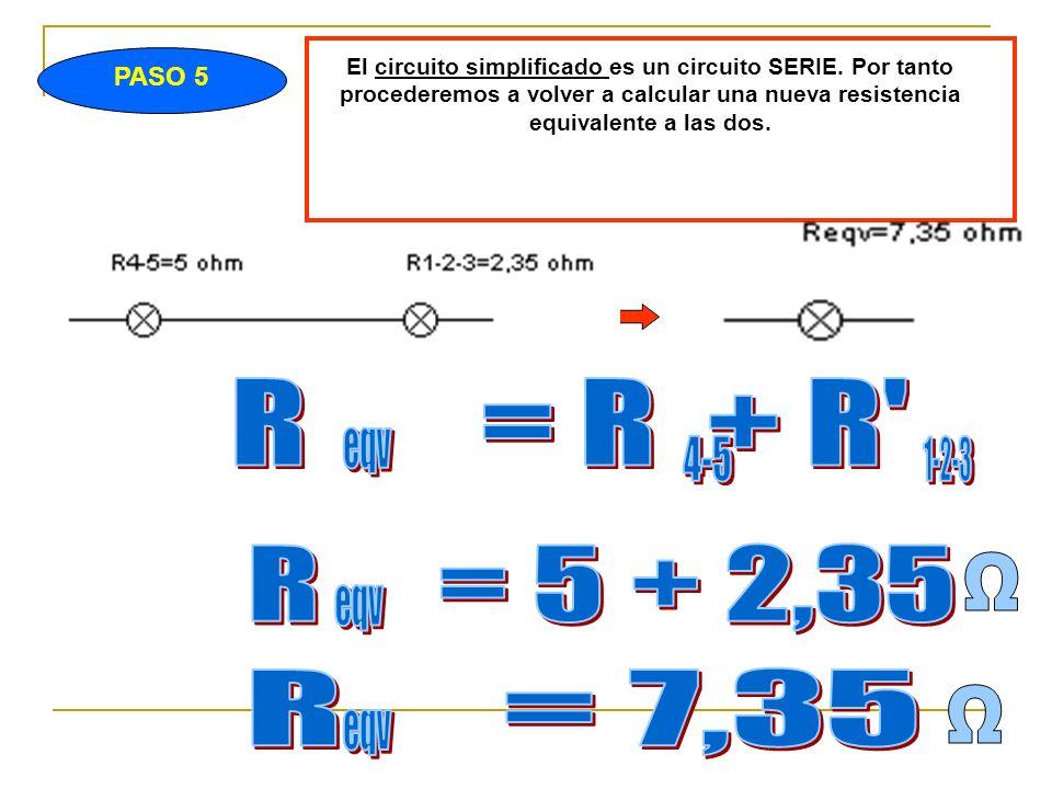 PASO 5 El circuito simplificado es un circuito SERIE.