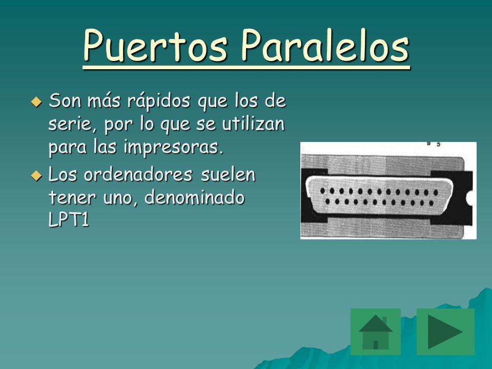 Puertos Paralelos Son Son más rápidos que los de serie, por lo que se utilizan para las impresoras. Los Los ordenadores suelen tener uno, denominado L