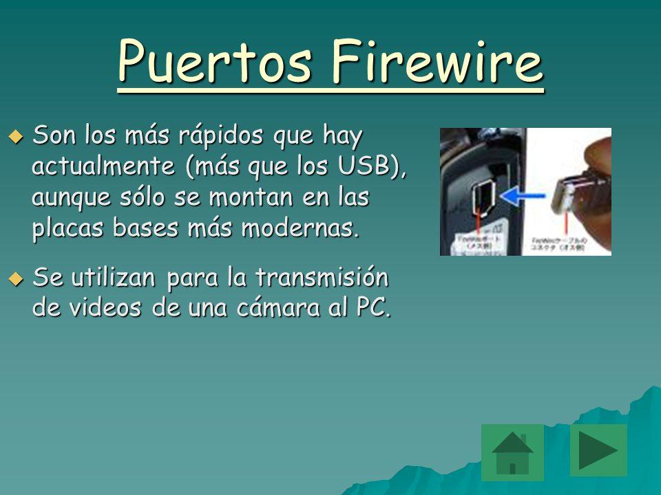 Puertos Firewire Son Son los más rápidos que hay actualmente (más que los USB), aunque sólo se montan en las placas bases más modernas. Se Se utilizan