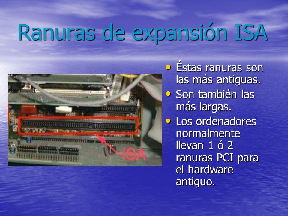 Tipos de ranuras de expansión En una placa base existen varios tipos de ranuras para cada componente, según su tipo, velocidad, tamaño, etc.: ISA PCI
