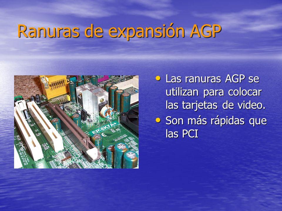 Ranuras de expansión AGP Las ranuras AGP se utilizan para colocar las tarjetas de video.