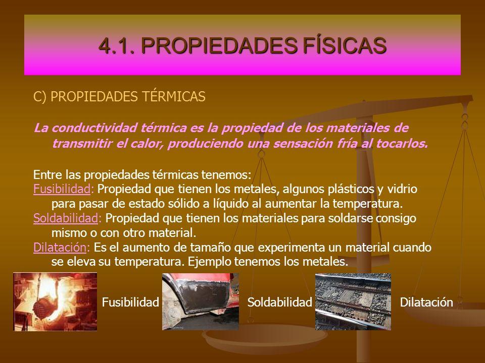 4.1. PROPIEDADES FÍSICAS C) PROPIEDADES TÉRMICAS La conductividad térmica es la propiedad de los materiales de transmitir el calor, produciendo una se