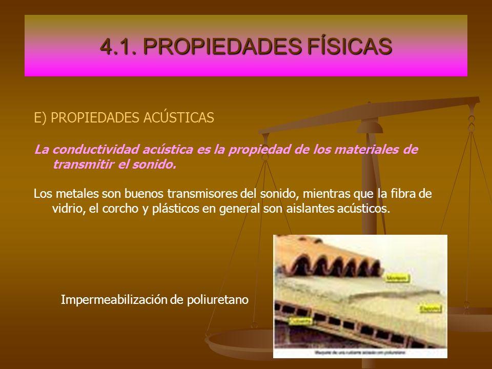 4.1. PROPIEDADES FÍSICAS E) PROPIEDADES ACÚSTICAS La conductividad acústica es la propiedad de los materiales de transmitir el sonido. Los metales son