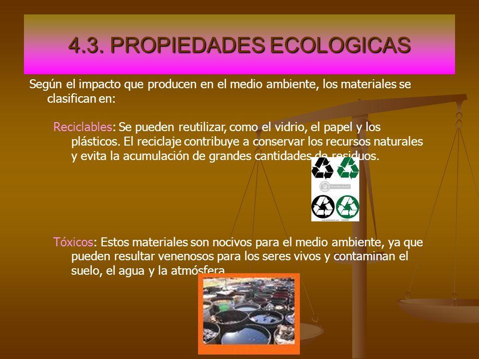 4.3. PROPIEDADES ECOLOGICAS Según el impacto que producen en el medio ambiente, los materiales se clasifican en: Reciclables: Se pueden reutilizar, co