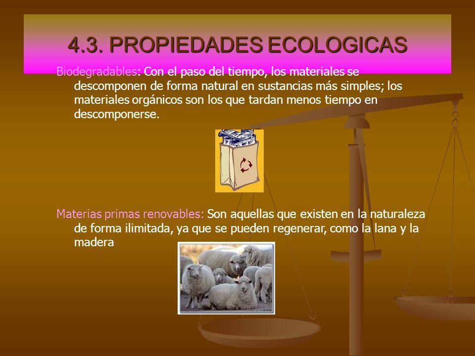 4.3. PROPIEDADES ECOLOGICAS Biodegradables: Con el paso del tiempo, los materiales se descomponen de forma natural en sustancias más simples; los mate