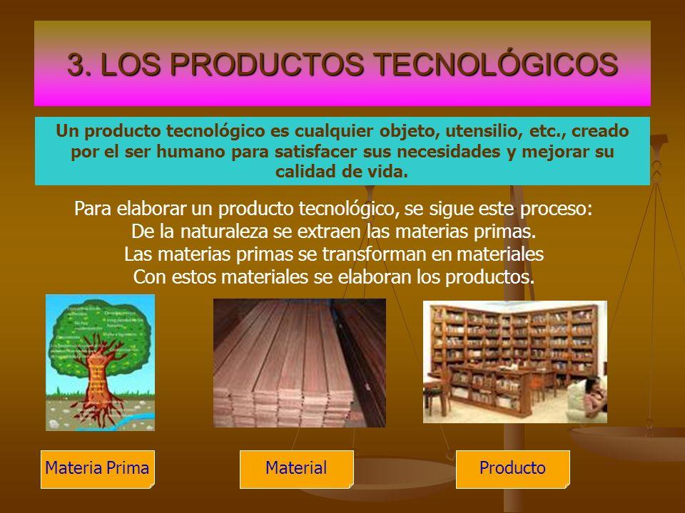 3. LOS PRODUCTOS TECNOLÓGICOS Un producto tecnológico es cualquier objeto, utensilio, etc., creado por el ser humano para satisfacer sus necesidades y