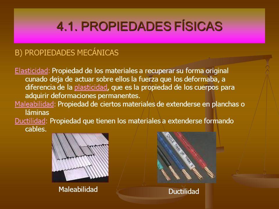 4.1. PROPIEDADES FÍSICAS B) PROPIEDADES MECÁNICAS Elasticidad: Propiedad de los materiales a recuperar su forma original cunado deja de actuar sobre e
